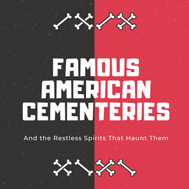 Famous American Cemeteries & the Restless Spirits That Haunt Them