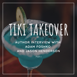 Tiki Takeover: Author Interview with Jason Henderson and Adam Foshko, Part I