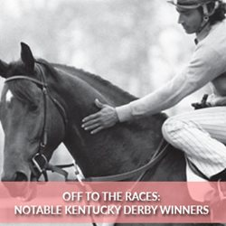 Off to the Races: Noteworthy Kentucky Derby Winners