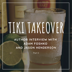 Tiki Takeover: Author Interview with Jason Henderson and Adam Foshko, Part II