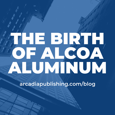 The Birth of Alcoa Aluminum