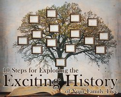 10 Steps for Exploring the Exciting History of Your Family Tree