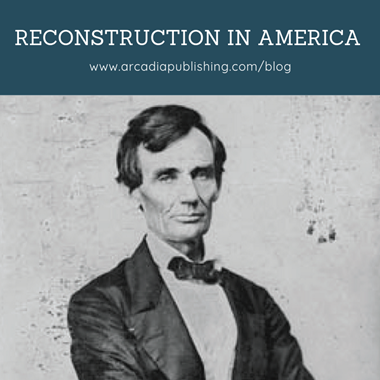 Reconstruction in America: Rebuilding the Union After the Civil War
