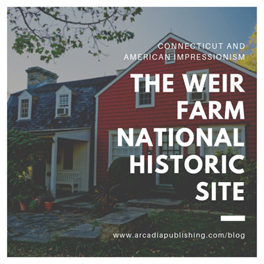 Connecticut, American Impressionism, and Weir Farm National Historic Site