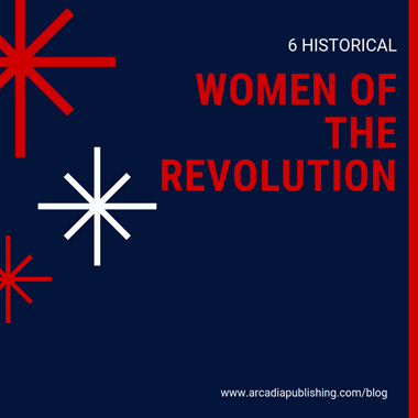 6 Women Who Shaped the American Revolution