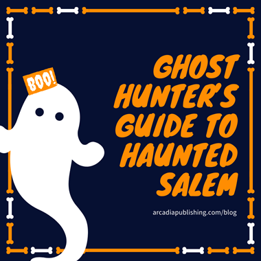 Ghost Hunter's Guide to Haunted Salem