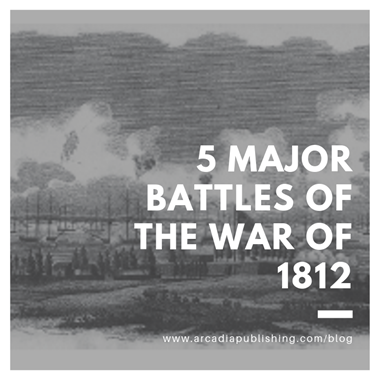 5 Major Battles of the War of 1812