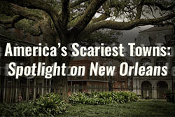 Americas Scariest Towns: Spotlight on New Orleans