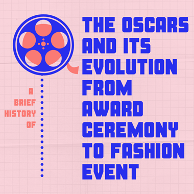 A Brief History of the Oscars and Its Evolution from Award Ceremony to Fashion Event