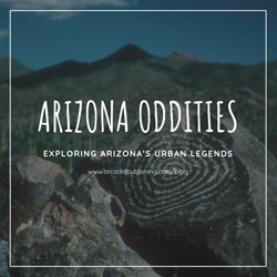 Arizona Oddities: Exploring Arizona's Urban Legends