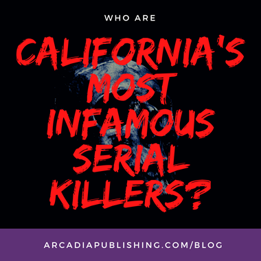 Who are California's Most Infamous Serial Killers?
