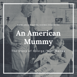 "An American Mummy: The Story of George ""Bill"" Bailey"