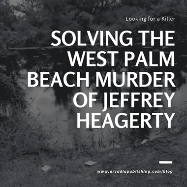 Looking for a Killer in Solving the West Palm Beach Murder of Jeffrey Heagerty