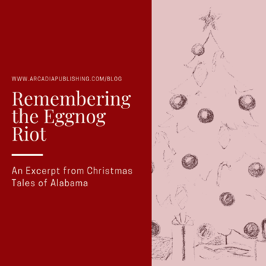 Remembering the Eggnot Riot: An Excerpt from Christmas Tales of Alabama