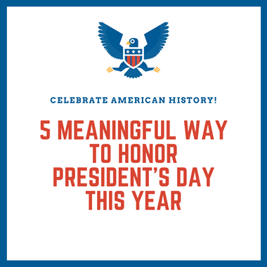 5 Meaningful Way to Honor President's Day This Year