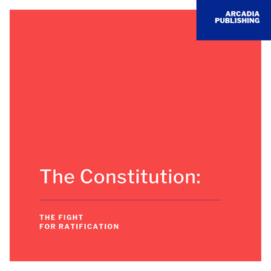 The Constitution: The Fight for Ratification
