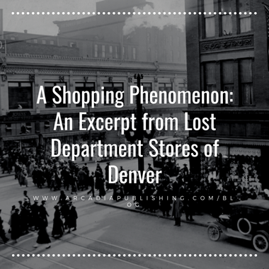 A Shopping Phenomenon: An Excerpt from Lost Department Stores of Denver