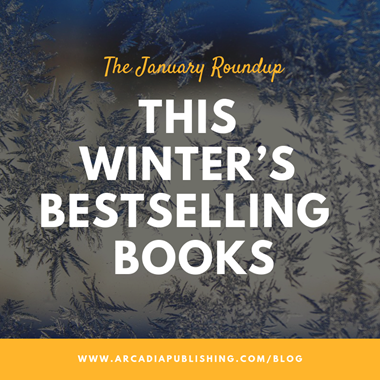 The January Round-Up: This Winter's Bestselling Arcadia Books