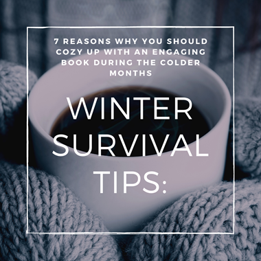 Winter Survival Tips: 7 Reasons Why You Should Cozy Up with an Engaging Book During the Colder Months