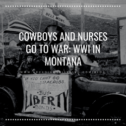 Cowboys and Nurses Go To War: Montana and World War I