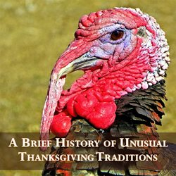 A Brief History of Unusual Thanksgiving Traditions