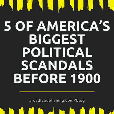5 of America's Biggest Political Scandals Before 1900