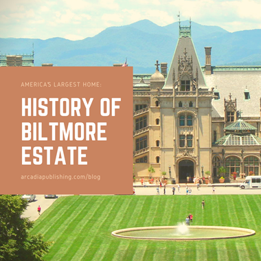 ​America's Largest Home: History of Biltmore Estate