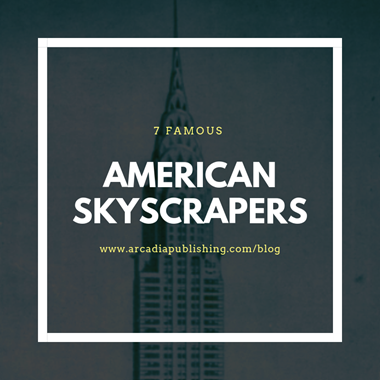 7 Famous Must-See American Skyscrapers