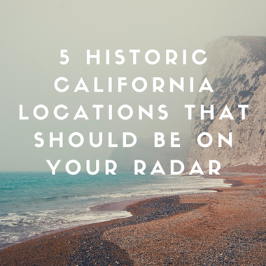 5 Historic California Locations That Should Be on Your Radar