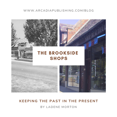 Keeping the Past in the Present: The Brookside Shops