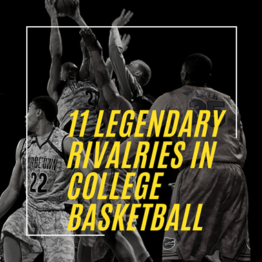 11 Legendary Rivalries in College Basketball