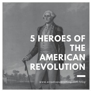 5 Heroes of the American Revolution