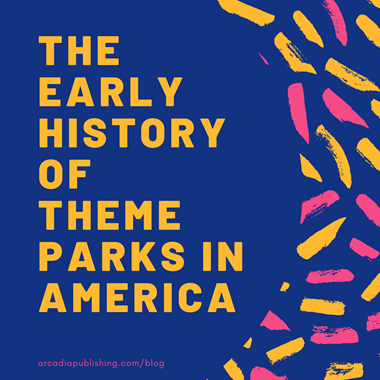 ​The Early History of Theme Parks in America