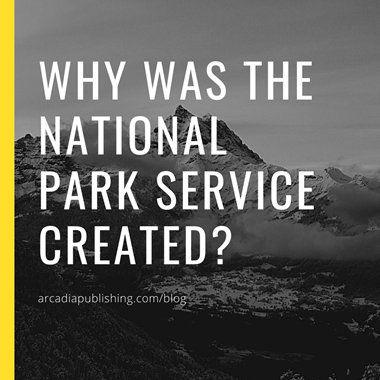 Why Was the National Park Service Created?