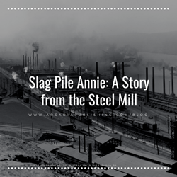 Slag Pile Annie: A Story from the Steel Mill