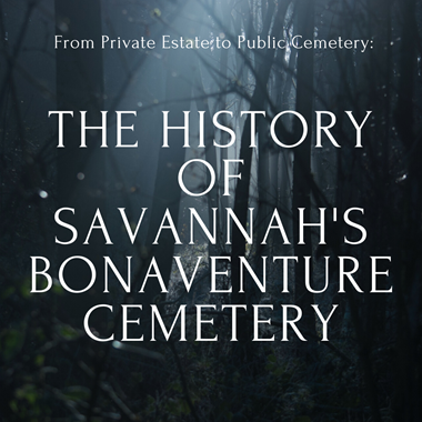 ​The History of Savannah's Bonaventure Cemetery: From Private Estate to Public Cemetery