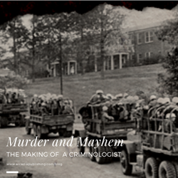 Murder and Mayhem: The Making of a Criminologist