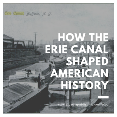 How the Erie Canal Shaped American History
