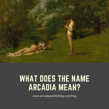 What does the name Arcadia mean?