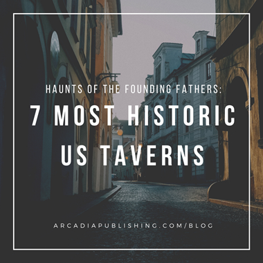 Haunts of the Founding Fathers: 7 Most Historic US Taverns