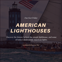 Fun Fact Friday: A Showcase of American Lighthouses
