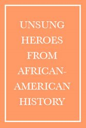 10 Unsung African-American Heroes You May Not Know