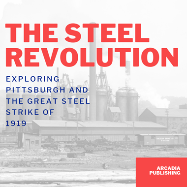 The Steel Revolution: Exploring Pittsburgh and the Great Steel Strike of 1919