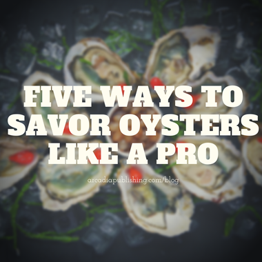 Five Ways to Savor Oysters Like a Pro