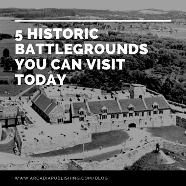 5 Historic Battlegrounds You Can Visit Today