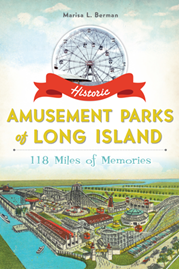 Historic Amusement Parks of Long Island: 118 Miles of Memories