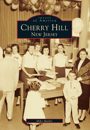Cherry Hill New Jersey By Mike Mathis Arcadia Publishing Books