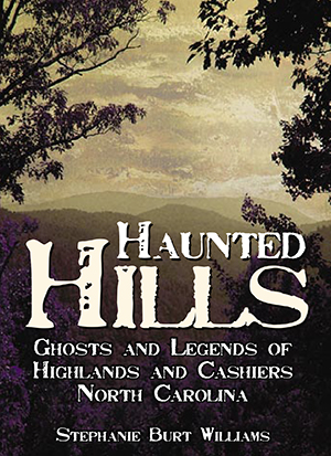 Haunted Hills: Ghosts and Legends of Highlands and Cashiers, North Carolina