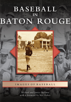 Baseball in Baton Rouge by Michael and Janice Bielawa with ...
