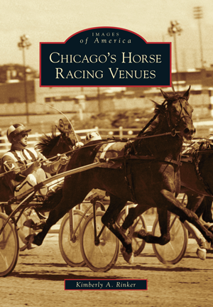 Chicago S Horse Racing Venues By Kimberly A Rinker Arcadia